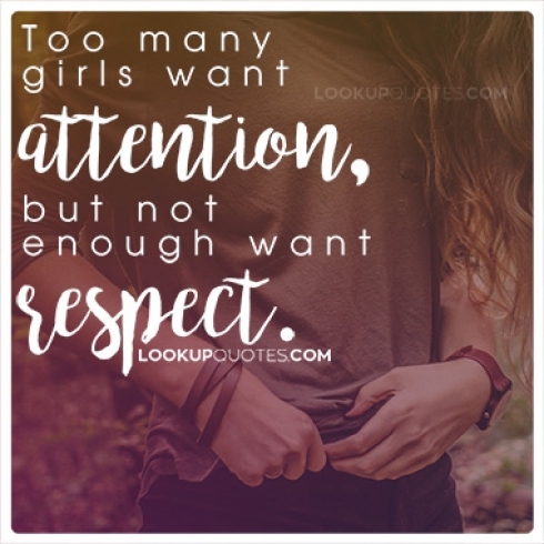 Too many girls want attention, but not enough want respect quotes