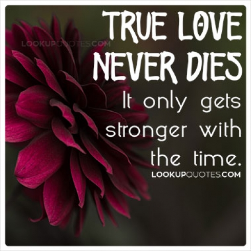 True love never dies. It only gets stronger with the time.