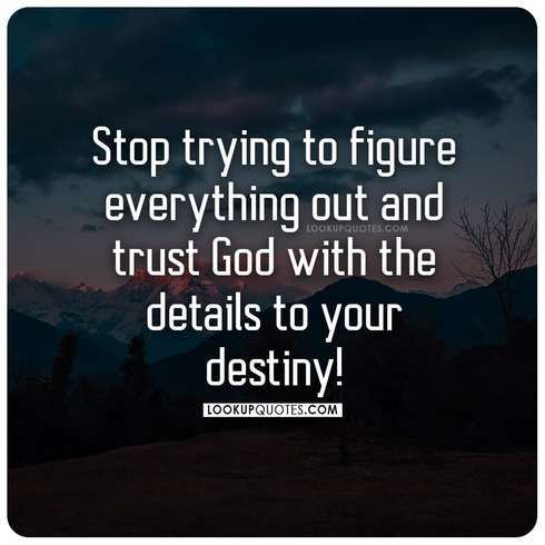Stop trying to figure everything out and trust God with the details to your destiny!