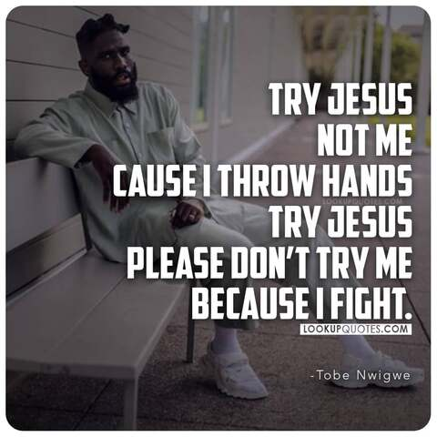 Try Jesus Not me Cause I throw hands quotes