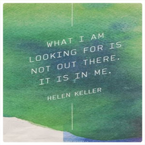 What I am looking for is not out there, it is in me.