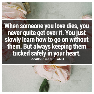 When someone you love dies, you never quite get over it. quotes