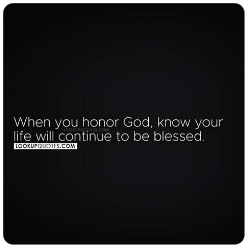 When you honor God, know your life will continue to be blessed.