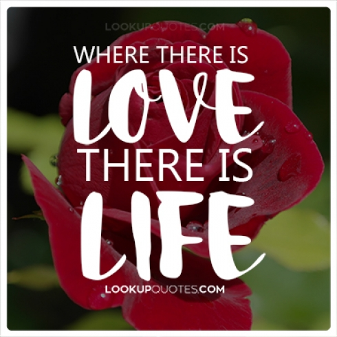 Where there is love there is life quotes