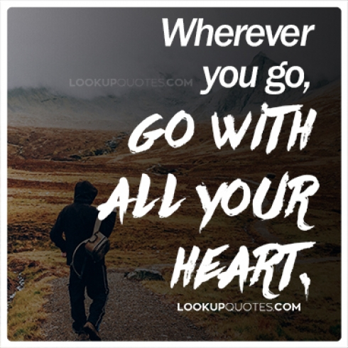 Wherever you go, go with all your heart quotes