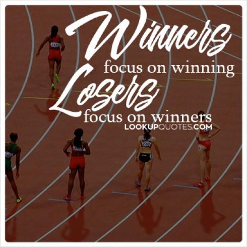 Winners focus on winning, losers focus on winners quotes