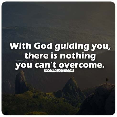 With God guiding you,there is nothing you can't overcome.