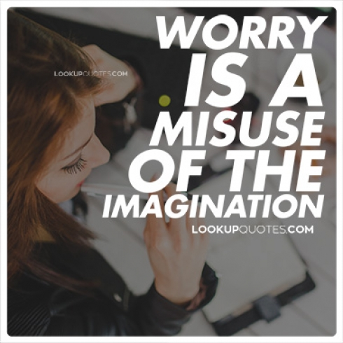 Worry is a misuse of the imagination quotes