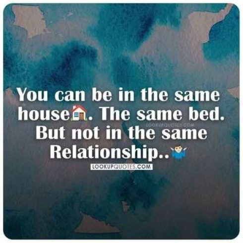 You can be in the same house. The same bed. But not the same relationships.