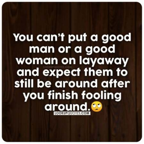 You can't put a good man or a good woman on layaway