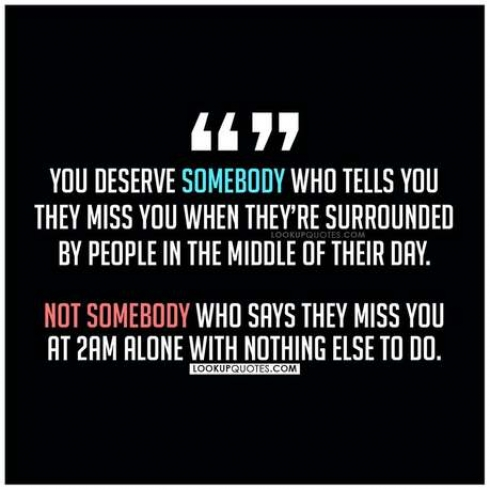 You deserve somebody who tells you they miss you
