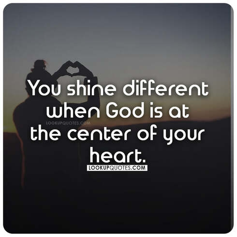 You shine different when God is at the center of your heart.