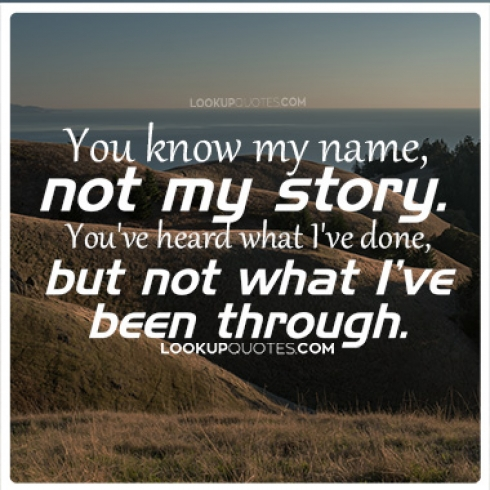 Story Quotes You know my name, not my story Story Quotes
