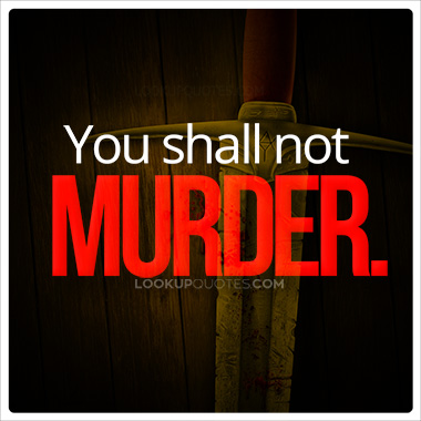 You shall not murder.