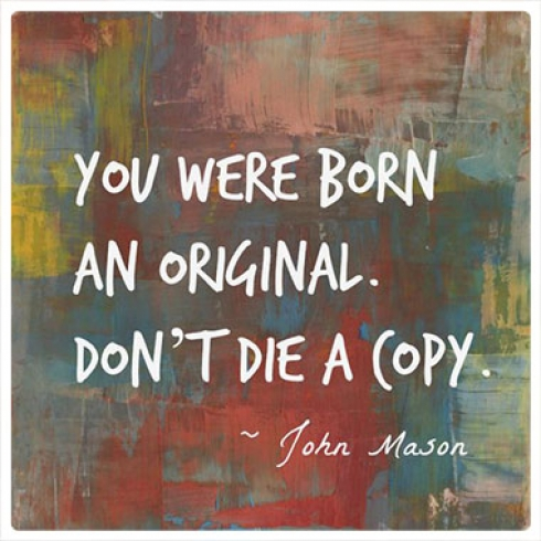 You Were Born An Original, Don't Die A Copy