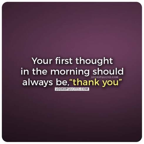 Your first thought in the morning should always be,thank you.