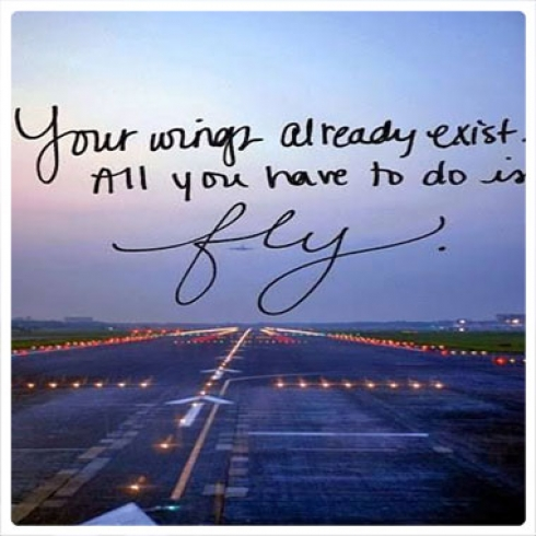 Your wings already exist. All you need to do is fly.