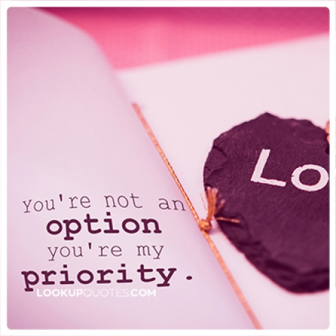 You're not an option you're my priority.